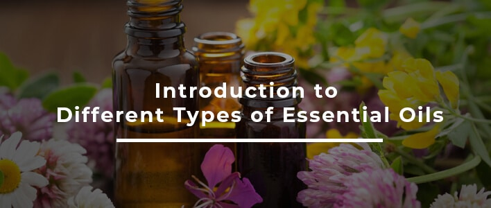 Introduction to Different Types of Essential Oils