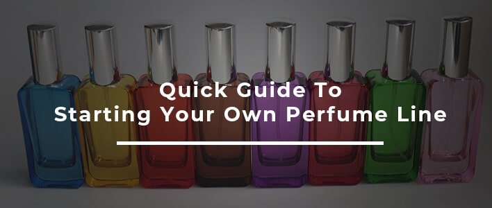 Quick Guide To Starting Your Own Perfume Line